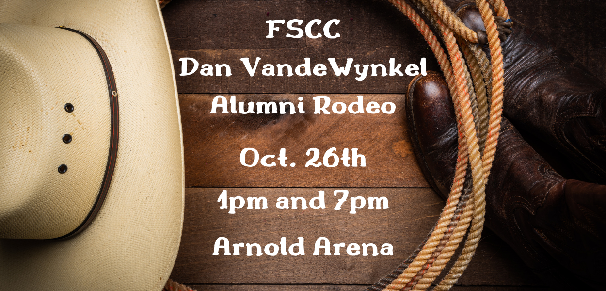"""a picture with a cowboy hat to the left, rope and boots on the right and """"FSCC Dan VandeWynkel Alumni Rodeo Oct. 26 1pm and 7pm Arnold Arena"""" written in the middle"""