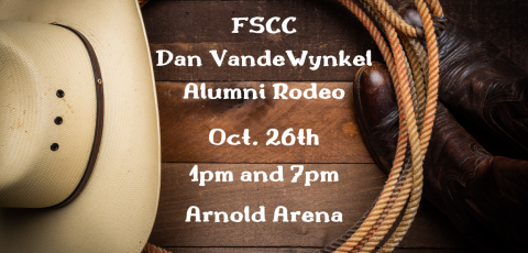 "a picture with a cowboy hat to the left, rope and boots on the right and ""FSCC Dan VandeWynkel Alumni Rodeo Oct. 26 1pm and 7pm Arnold Arena"" written in the middle"